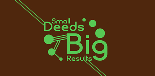 Small Deeds Big Results